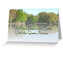 A Man's Home is his Castle Until the Queen Arrives Greeting Card
