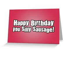 Happy Birthday you Silly Sausage! Greeting Card