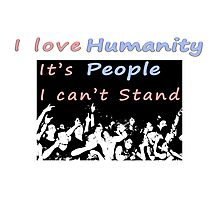 I love humanity. It's people I can't stand  Photographic Print