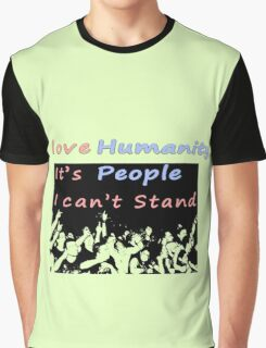 I love humanity. It's people I can't stand  Graphic T-Shirt
