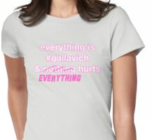 Everything's #gallavich and nothing hurts Womens Fitted T-Shirt