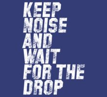 Keep Noise And Wait For The Drop by DropBass