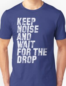 Keep Noise And Wait For The Drop T-Shirt