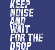 Keep Noise And Wait For The Drop Unisex T-Shirt