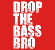Drop The bass Bro by DropBass