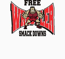 Wrestler Free Smack Downs Unisex T-Shirt