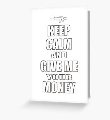 Keep Calm & Give Me Your Money Greeting Card