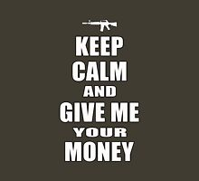 Keep Calm & Give Me Your Money Unisex T-Shirt