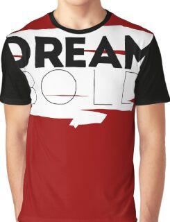 Dream Bold. Graphic T-Shirt
