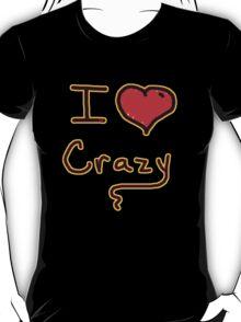 i love crazy tee  T-Shirt