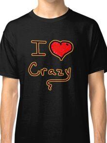 i love crazy tee  Classic T-Shirt