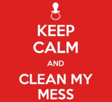 Keep calm and clean my mess Kids Clothes