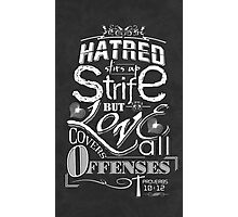 Hatred Stirs Up Strife But Love Covers All Offenses Photographic Print