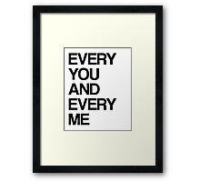 Every me and every you Framed Print