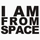 IAM FROM SPACE by RagingCynicism