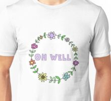 Oh Well.  Unisex T-Shirt