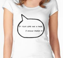 """if your life had a face, i would punch it"" Women's Fitted Scoop T-Shirt"