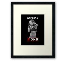 Don't be a #DNB Framed Print