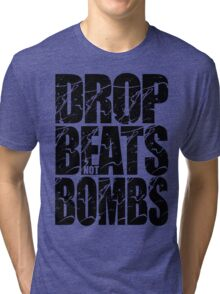 Drop Beats Not Bombs (Black) Tri-blend T-Shirt