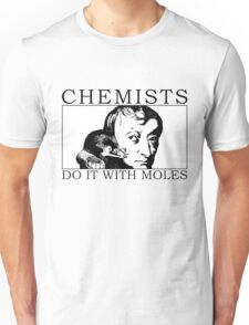 Chemists do it with moles Unisex T-Shirt