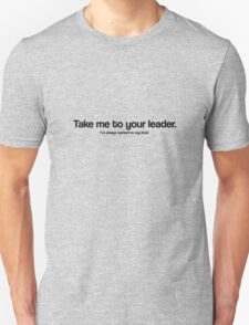 Take me to your leader / Doctor Who quote series #3 Unisex T-Shirt