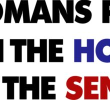 A womans place is in the house and senate  Sticker