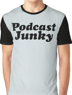 Podcast Junky Graphic T-Shirt