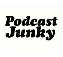 Podcast Junky Art Print