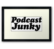Podcast Junky Framed Print