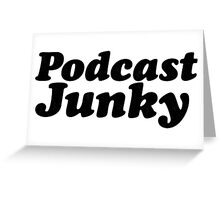 Podcast Junky Greeting Card