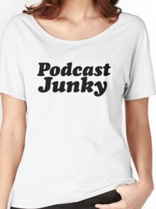 Podcast Junky Women's Relaxed Fit T-Shirt
