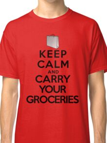 Keep calm and carry your groceries Classic T-Shirt
