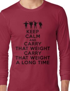 Keep calm and carry that weight carry that weight a long time Long Sleeve T-Shirt