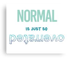 Normal Is Just So Overrated Canvas Print