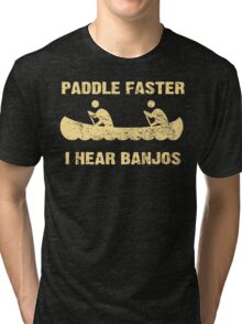 Paddle Faster I Hear Banjos - Vintage Dark Shirt  Tri-blend T-Shirt