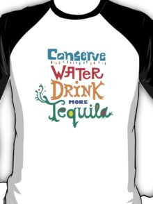 Conserve Water Drink Tequila T-Shirt