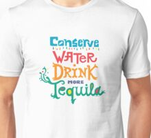 Conserve Water Drink Tequila Unisex T-Shirt