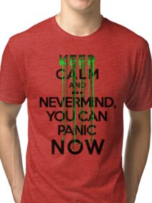 Keep calm and ... nevermind, you can panic NOW Tri-blend T-Shirt