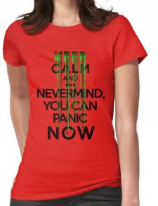 Keep calm and ... nevermind, you can panic NOW Womens Fitted T-Shirt