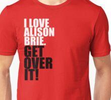 I love Alison Brie. Get over it! Unisex T-Shirt