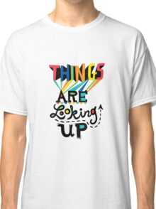 Things are Looking Up Classic T-Shirt