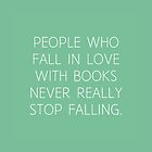 people who fall in love with books never really stop falling by daddydj12