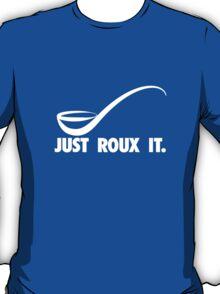 Just Roux It T-Shirt
