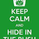 Keep Calm and Hide in the Bush by Alessandro Ionni