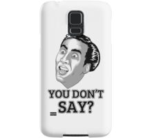 You Dont Say? Samsung Galaxy Case/Skin
