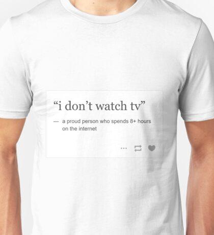 """i don't watch tv"" - tumblr Unisex T-Shirt"