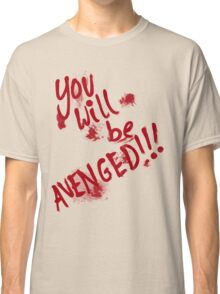 You Will Be AVENGED!!! Classic T-Shirt