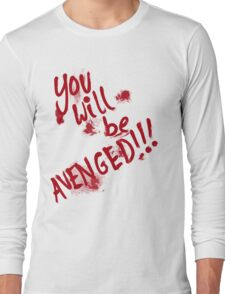 You Will Be AVENGED!!! Long Sleeve T-Shirt