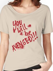 You Will Be AVENGED!!! Women's Relaxed Fit T-Shirt