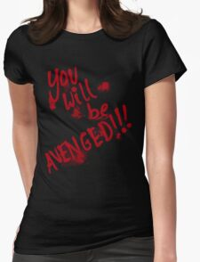 You Will Be AVENGED!!! Womens Fitted T-Shirt